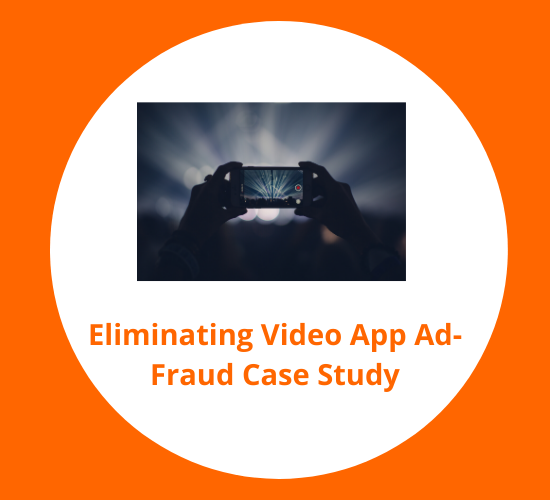 1Eliminating Video App Ad-Fraud Case Study