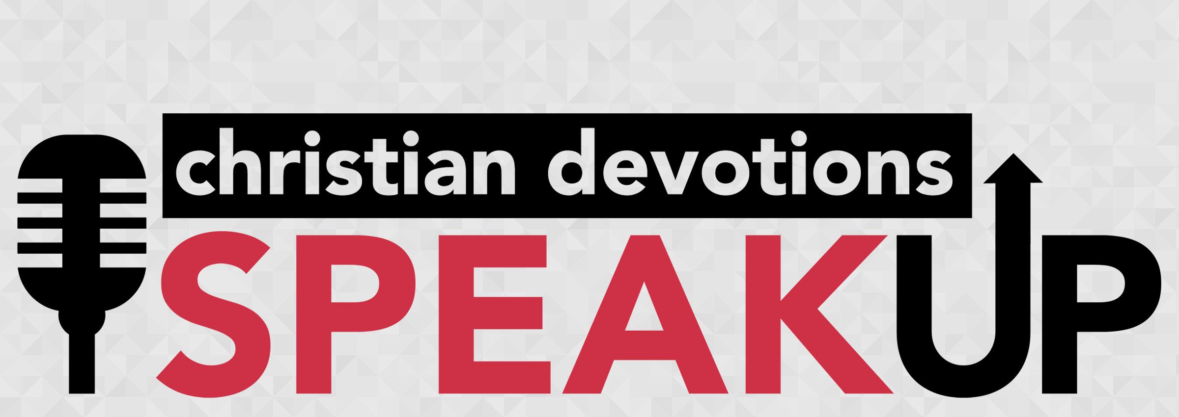 Christian Devotions Speak Up