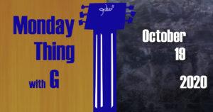 Monday Thing date slate 10-19-2020