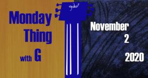 Monday Thing date slate 11-2-2020