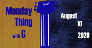 Monday Thing date slate 8-10-2020