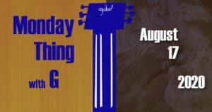 Monday Thing date slate 8-17-2020