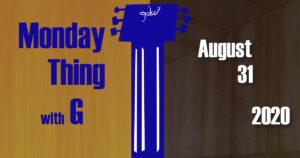 Monday Thing date slate 8-31-2020