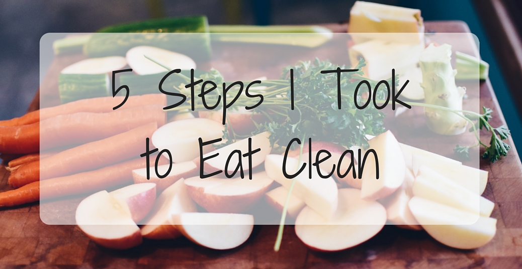 5 Steps I Took to Clean Eating