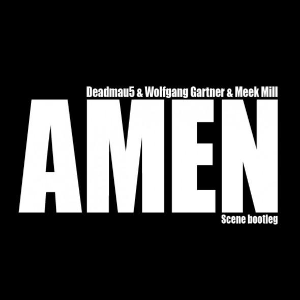 Deadmau5 + Wolfgang Gartner + Meek Mill – Amen (Scene bootleg)