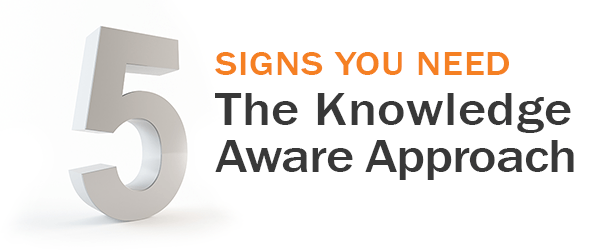 5 Signs you Need the Knowledge Aware Approach