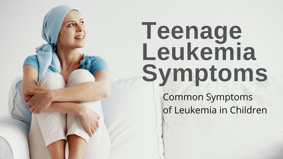 Teenage Leukemia Symptoms