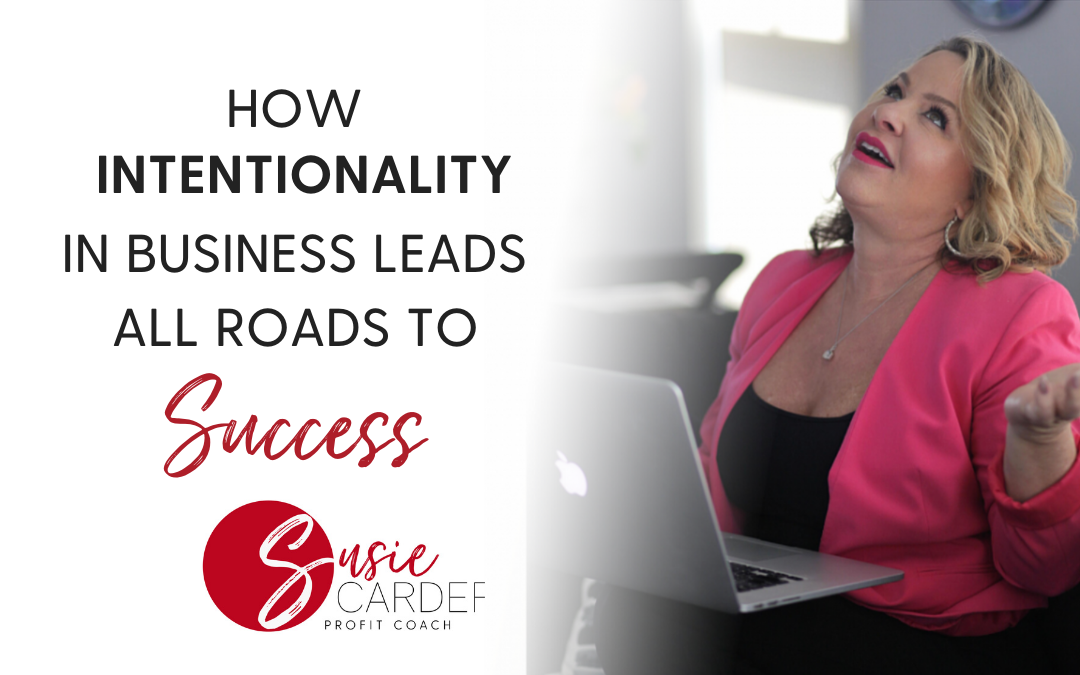 """How """"Intentionality"""" in Business Leads All Roads to Success"""