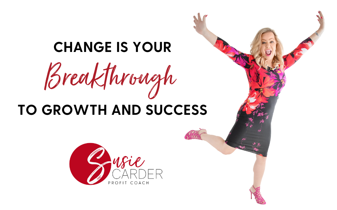 Change is Your Breakthrough to Growth and Success