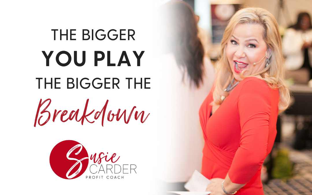 The Bigger You Play the Bigger the Breakdown
