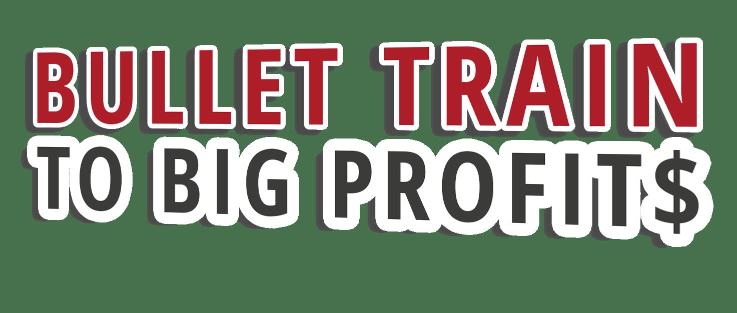 bullet train to big profits