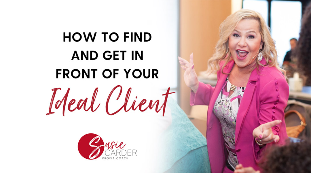How to Find and Get in Front of Your Ideal Client
