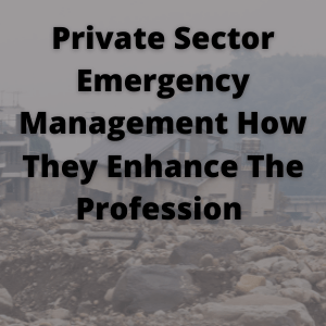 Private Sector Emergency Management How They Enhance The Profession
