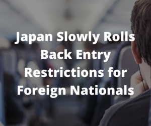 Japan Slowly Rolls Back Entry Restrictions for Foreign Nationals