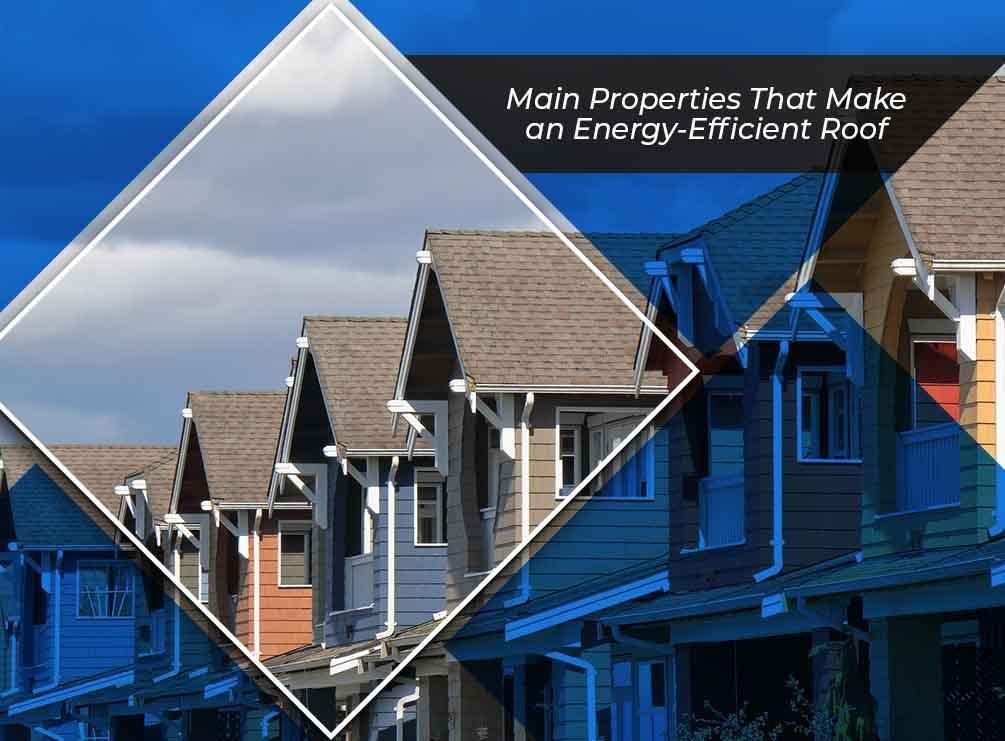 https://secureservercdn.net/50.62.198.97/u4k.b7a.myftpupload.com/wp-content/uploads/2017/12/Main-Properties-That-Make-an-Energy-Efficient-Roof.jpg?time=1597354796