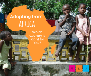Choosing a country when adopting from Africa can be difficult. Let MLJ help!