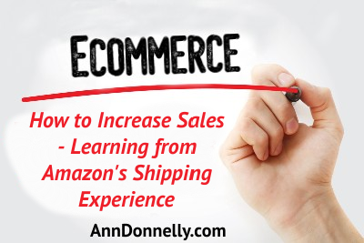 how to increase sales for your ecommerce website looking at amazons shipping experience