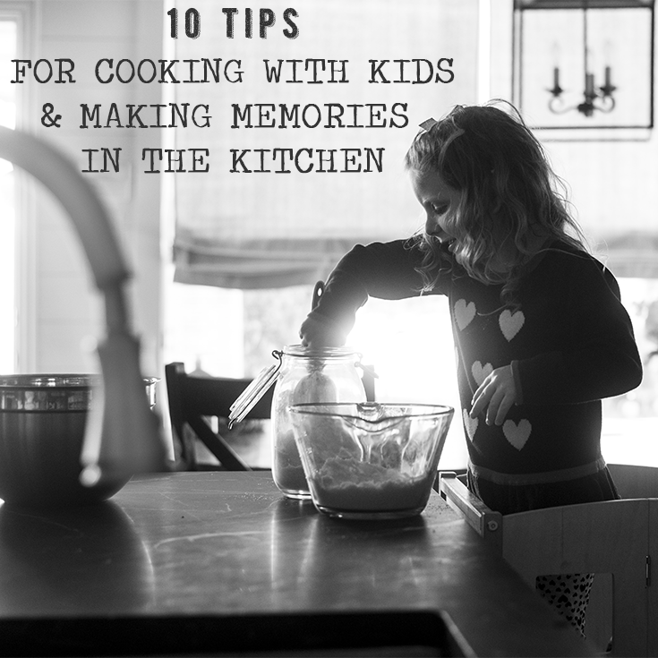 10 Tips for Cooking with Kids + Making Memories in the Kitchen