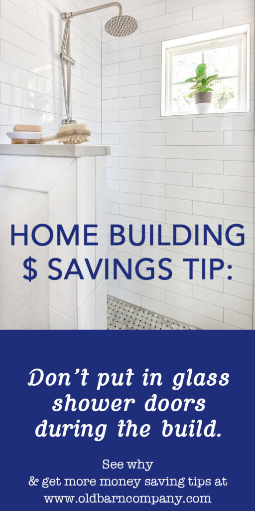 Home building Money saving tip: Don't put in shower glass when building a house