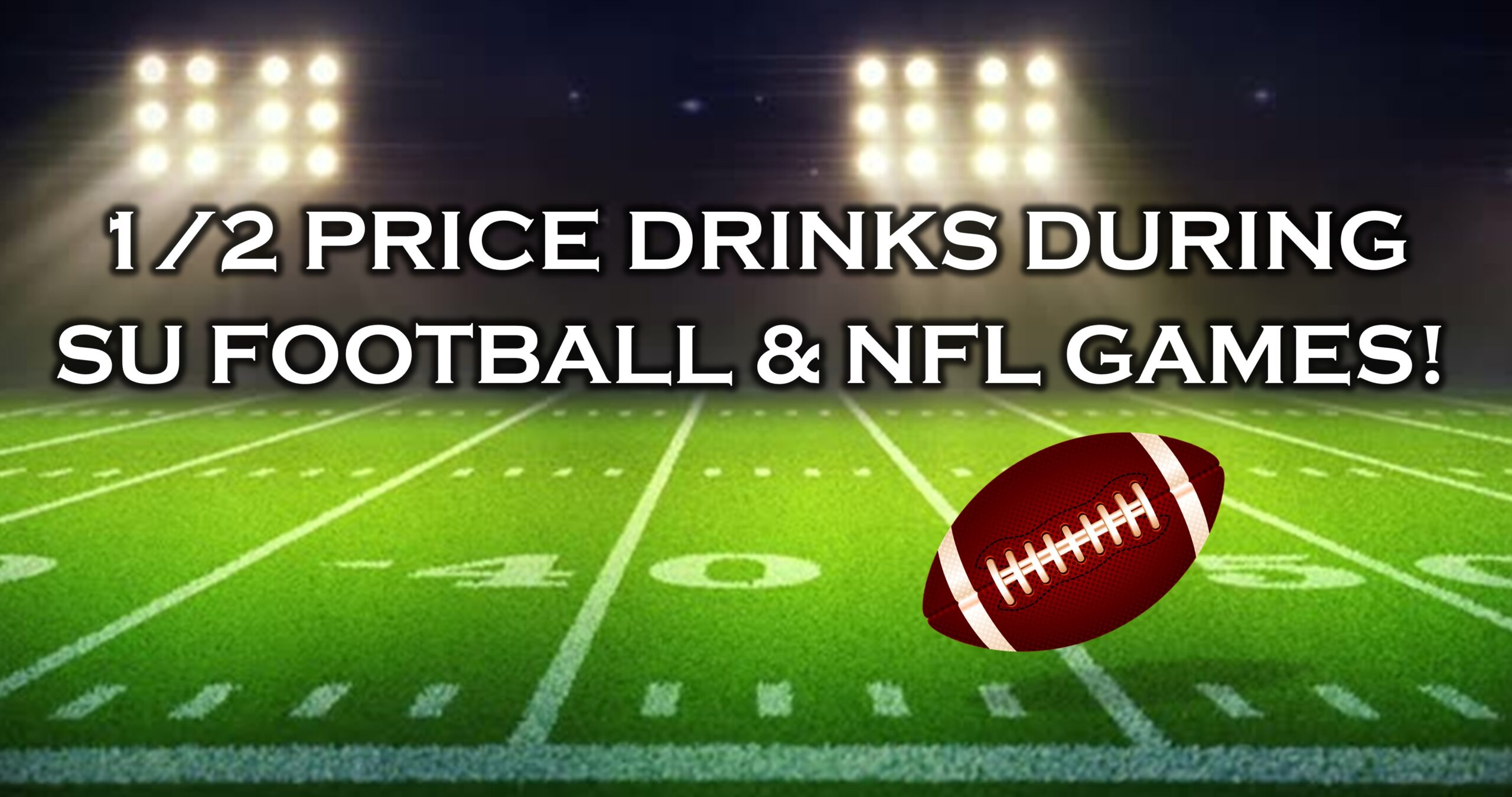 1/2 OFF DRINKS FOR FOOTBALL!