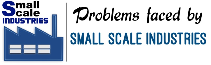 Problems faced by Small Scale Industries