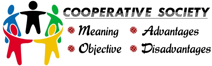 Cooperative Society - Meaning, Features, Advantages, Disadvantages