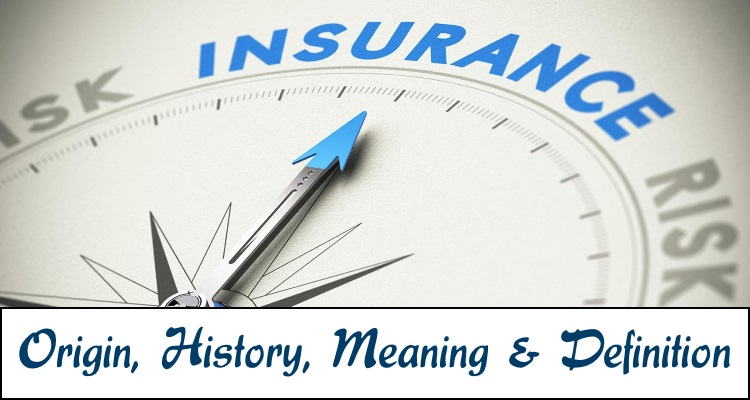 Insurance - Origin, History, Meaning and Definition