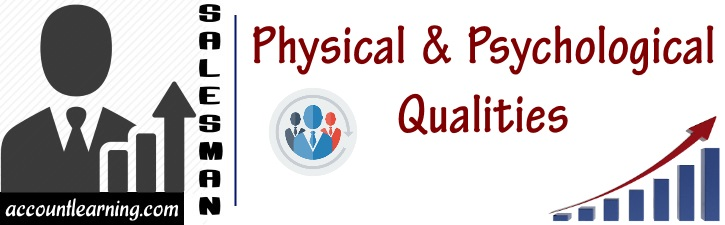 Physical and Psychological qualities of a Salesman