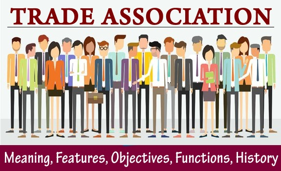 Trade Association - Meaning, Features, Objectives, Functions, History