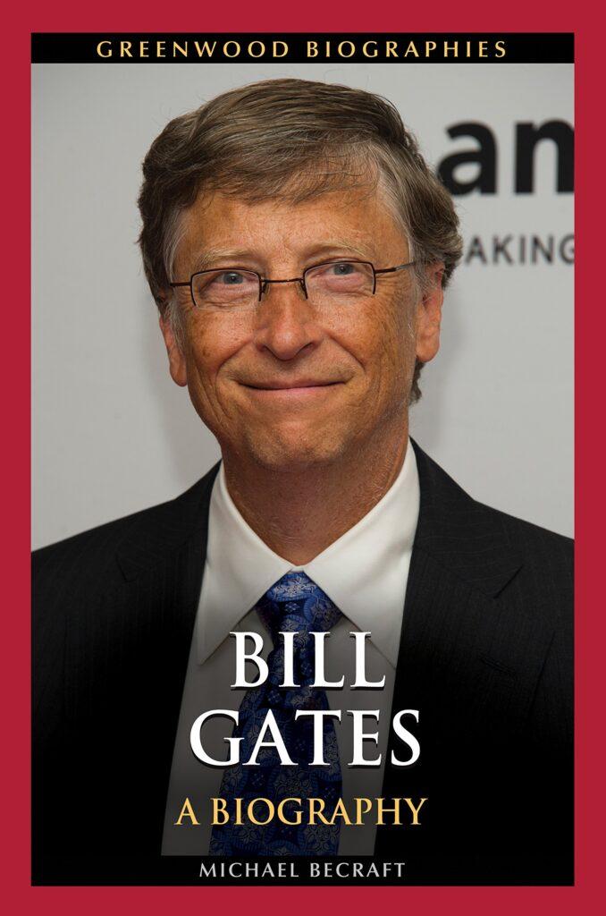 Bill Gates A Biography by Michael B. Becraft