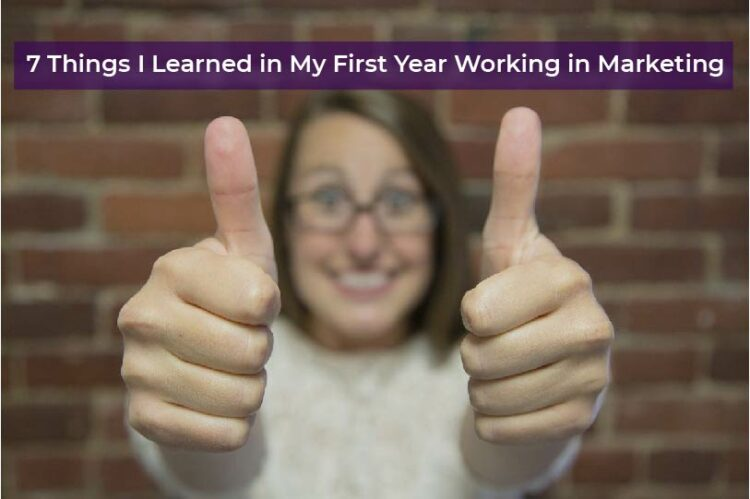 7 Things I Learned in My First Year Working in Marketing
