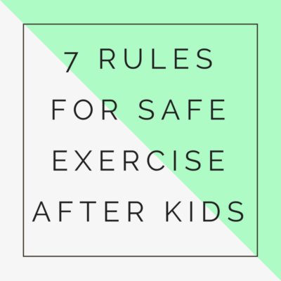 7 Rules for Safe Exercise After Kids