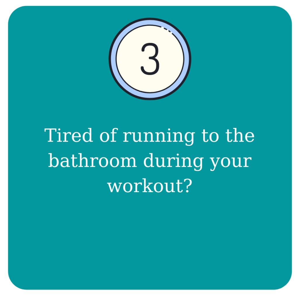 Tired of running to the bathroom during your workout?