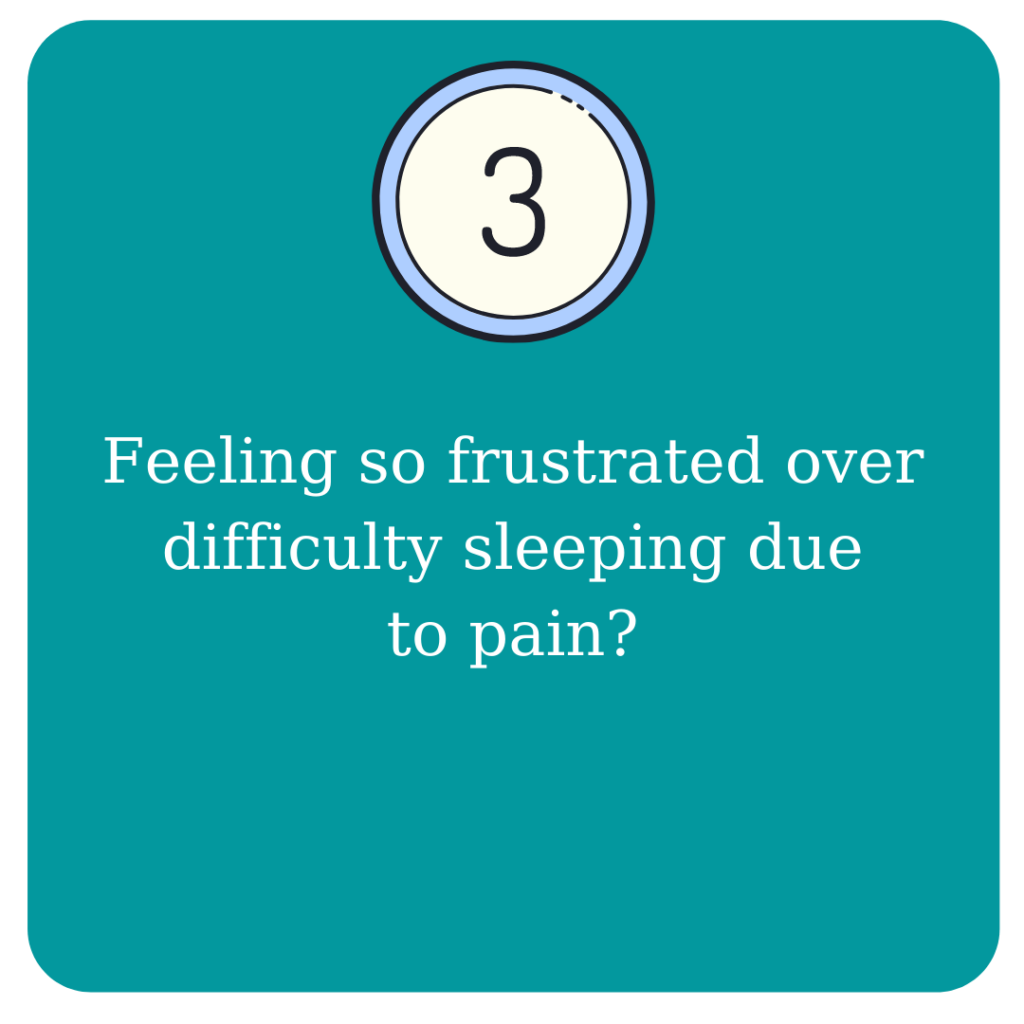 Feeling so frustrated over difficulty sleeping due to pain?