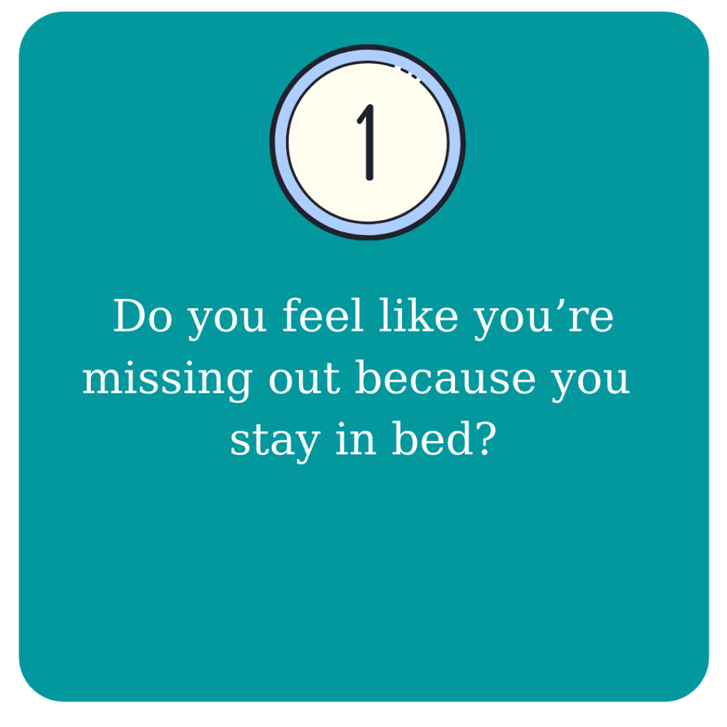 Do you feel like you're missing out because you stay in bed?