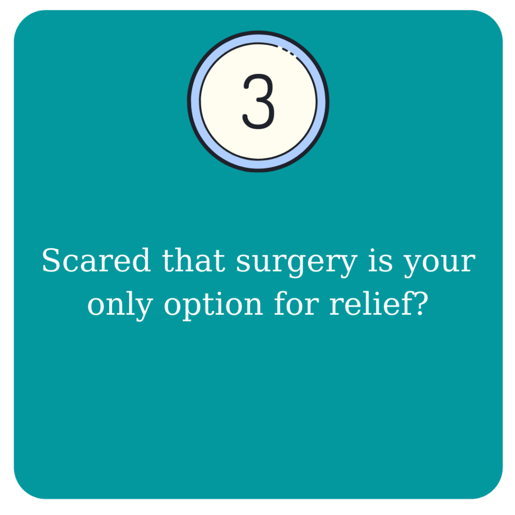 Scared that surgery is your only option for relief?