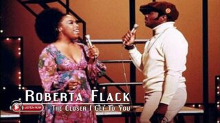 Roberta Flack & Donny Hathaway – The Closer I Get to You