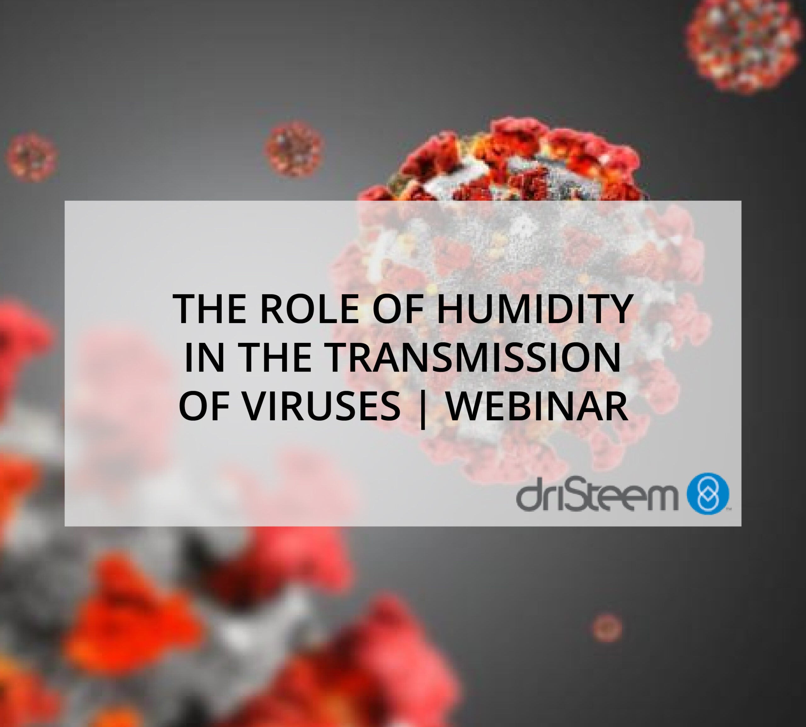 THE ROLE OF HUMIDITY IN THE TRANSMISSION OF VIRUSES | DRISTEEM WEBINAR