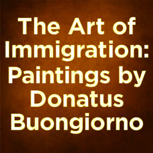 The Art of Immigration:  Paintings by Donatus Buongiorno