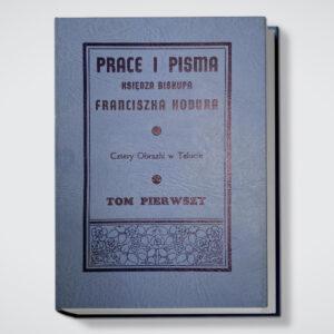 Prace i Pisma Ksiedza Biskupa Franciszka Hodura Cztery Obrazki w Tekscie Tom Pierwszy