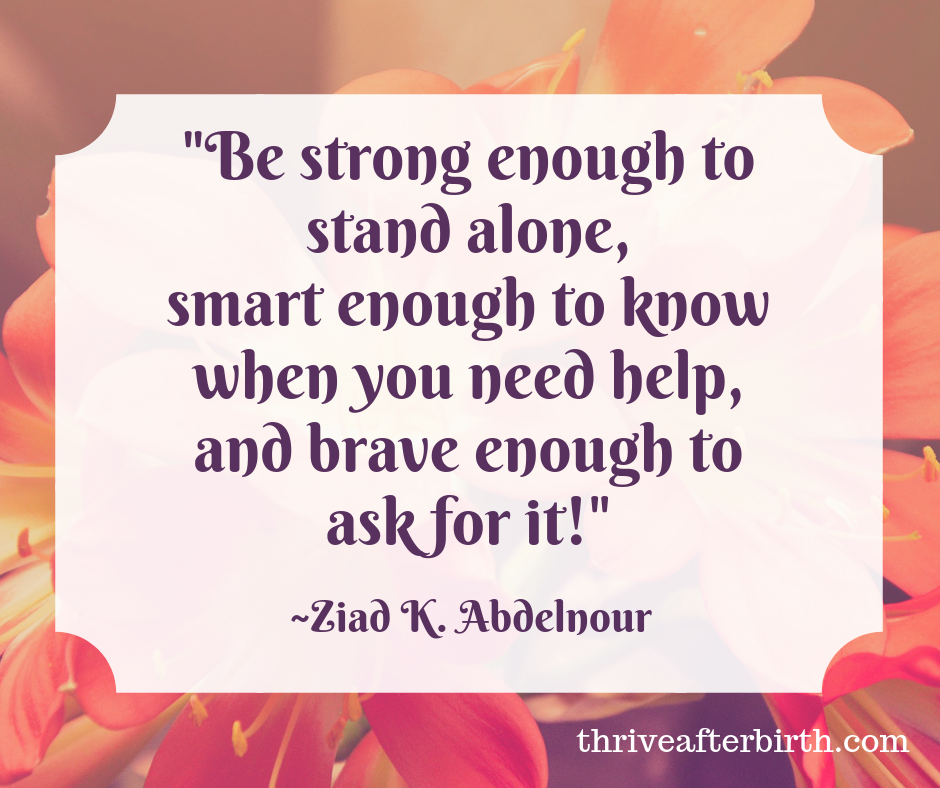Be strong enough to stand alone,smart enough to know when you need help,and brave enough to ask for it!