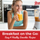Breakfast On-The-Go: Healthy and Easy Smoothie Recipes