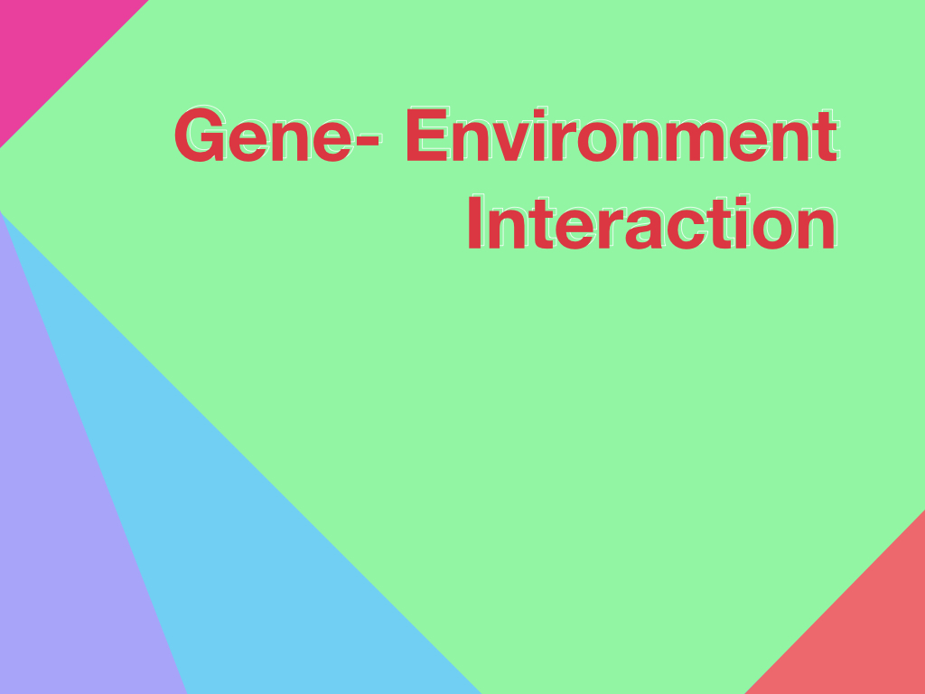 Influence of Gene-Environment Interaction on life