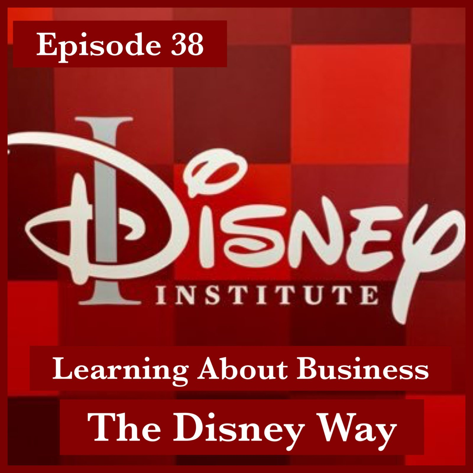 Episode 38 - Disney Institute - Learning About Business the Disney Way
