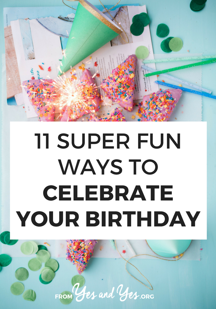 There are so many ways to celebrate your birthday beyond drinks with friends or a sad ice cream cake in the staff room! // yesandyes.org