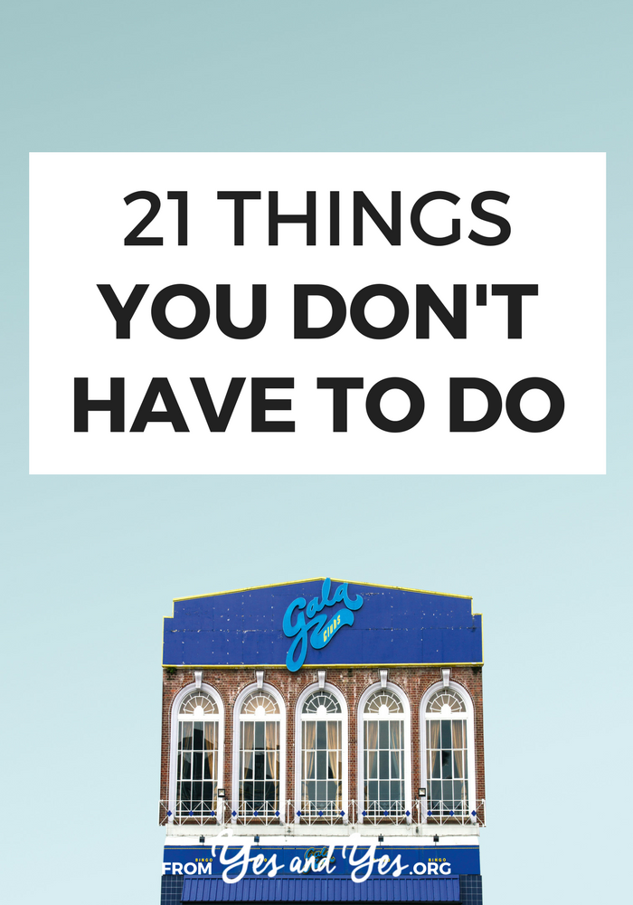 Did you know there a jillion things you don't have to do? Maybe you think you have to do them, but you don't. Let's start with these 21. #selfcare #goodenough #letitgo