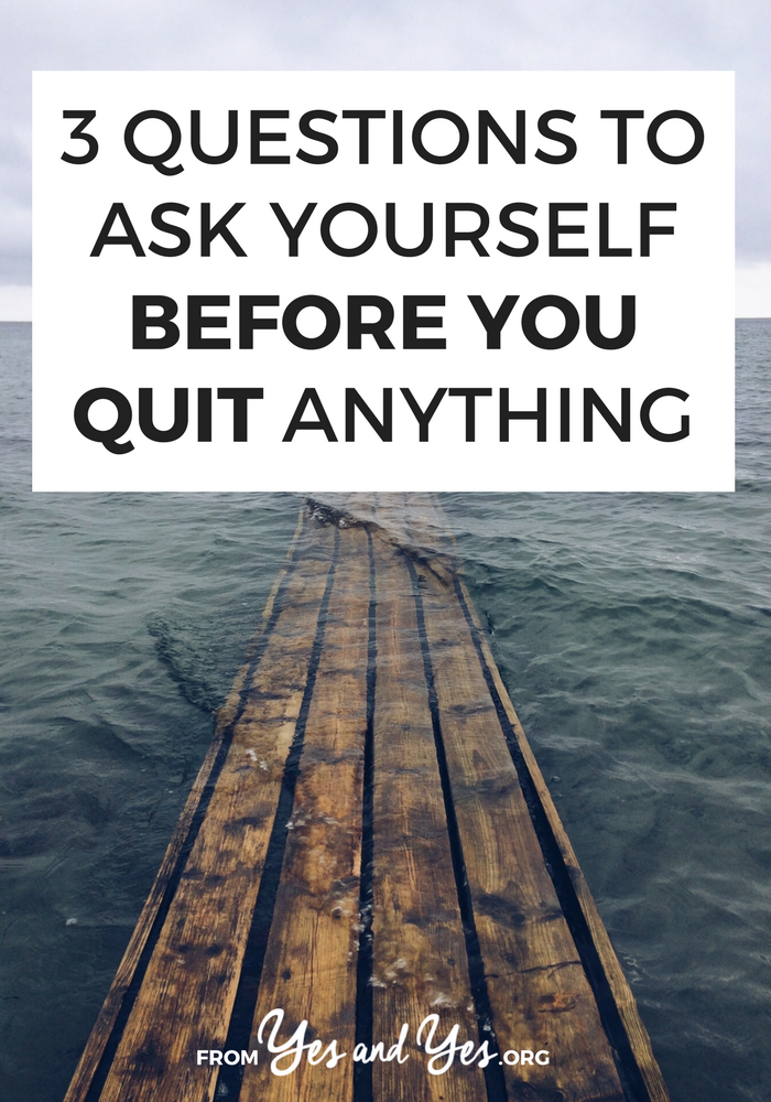 Not sure when to quit - your job, your relationship, this town, that hobby? Click through for 3 questions that will help you decide right now >> yesandyes.org