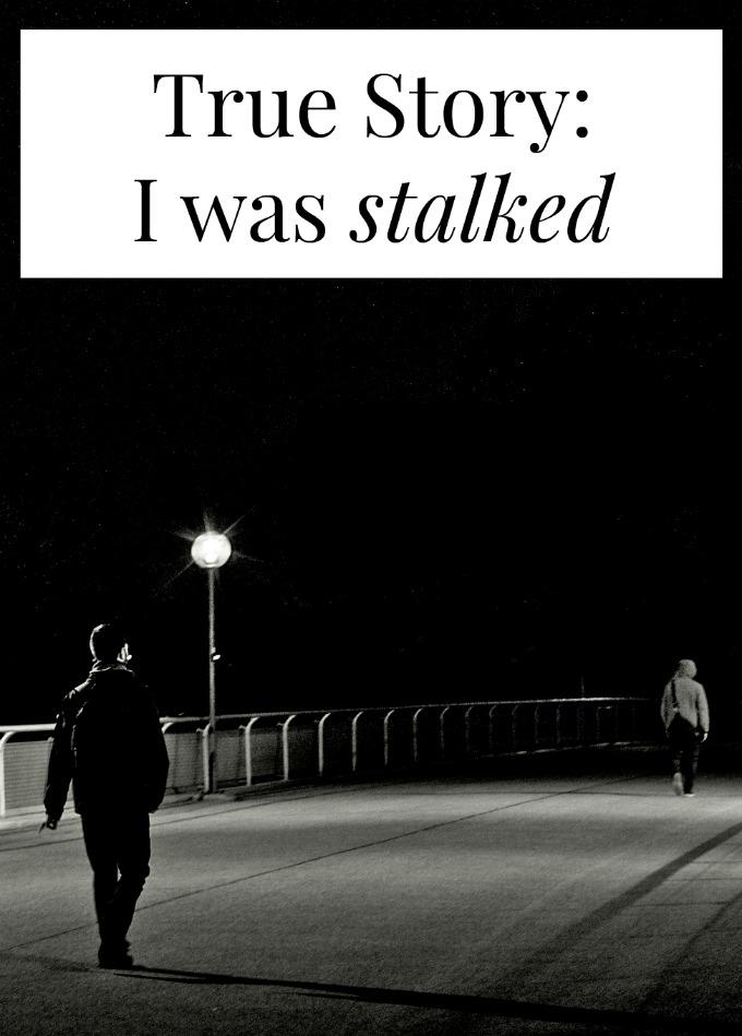 I was stalked
