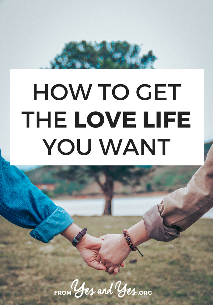 Yup, you CAN get the love life you want. Figure out what you want, find the person who can give it to you, and have fun in the process! // yesandyes.org