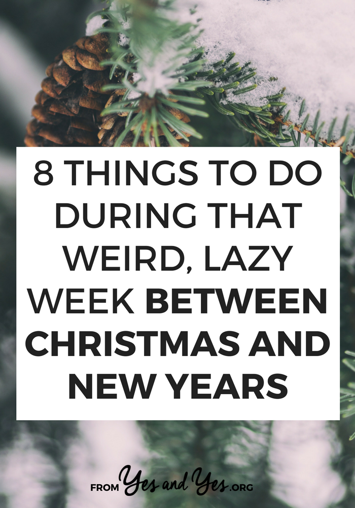 What to do between Christmas and New Years? It's a weird, lazy time but you can make it awesome! Read on for 8 good ideas. #behappier #howtobehappier #howtofeelhappier #happierthanever #waystobehappier #tipstobehappier #happybooks #waystomakeyourselfhappier #howtobehappy #happinessactivities #happinesshabits #happinessmindset